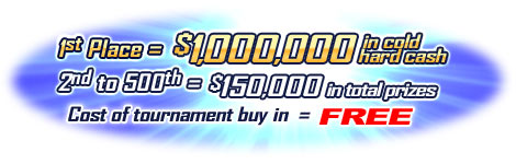 1st place = $1,000,000 in cold hard cash.  2nd to 500th = $150,000 in total prizes.  Cost of tournament buy in = FREE.